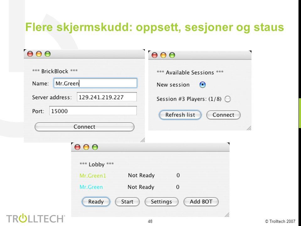 48 © Trolltech 2007 Flere skjermskudd: oppsett, sesjoner og staus