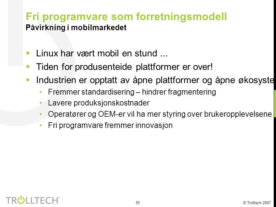 55 © Trolltech 2007 Fri programvare som forretningsmodell Påvirkning i mobilmarkedet  Linux har vært mobil en stund...  Tiden for produsenteide plat