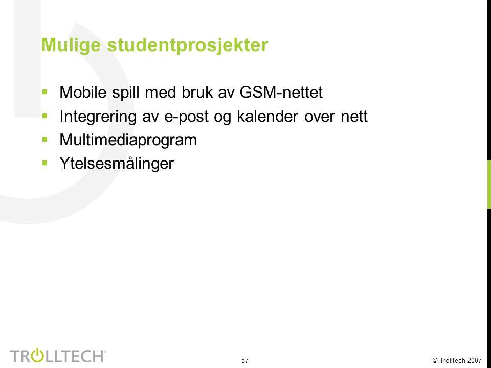 57 © Trolltech 2007 Mulige studentprosjekter  Mobile spill med bruk av GSM-nettet  Integrering av e-post og kalender over nett  Multimediaprogram 