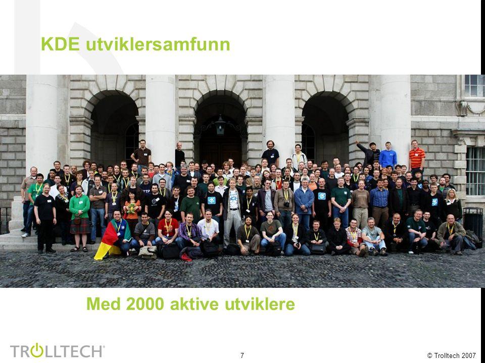 7 © Trolltech 2007 KDE utviklersamfunn Med 2000 aktive utviklere