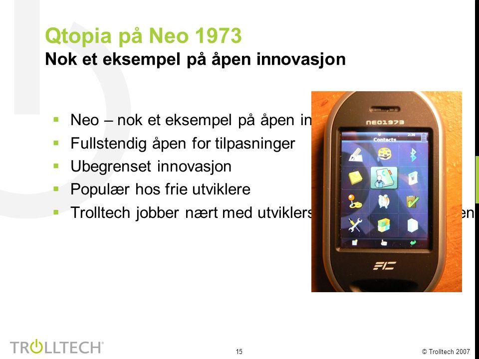 15 © Trolltech 2007 Qtopia på Neo 1973 Nok et eksempel på åpen innovasjon  Neo – nok et eksempel på åpen innovasjon  Fullstendig åpen for tilpasning