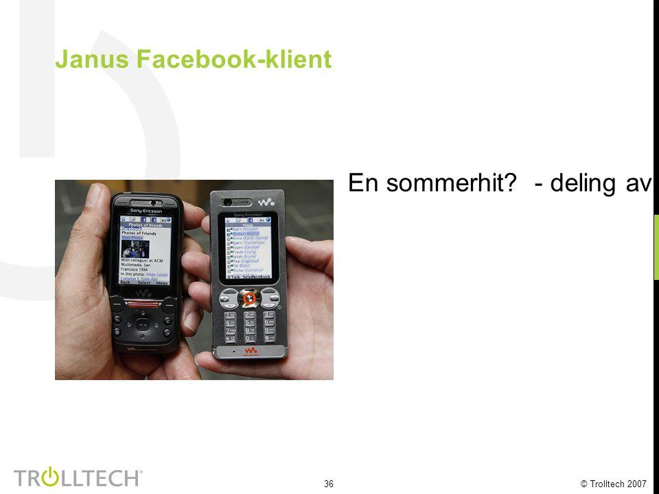 36 © Trolltech 2007 Janus Facebook-klient En sommerhit? - deling av bilder og lynmeldinger på mobilen med Facebook-venner