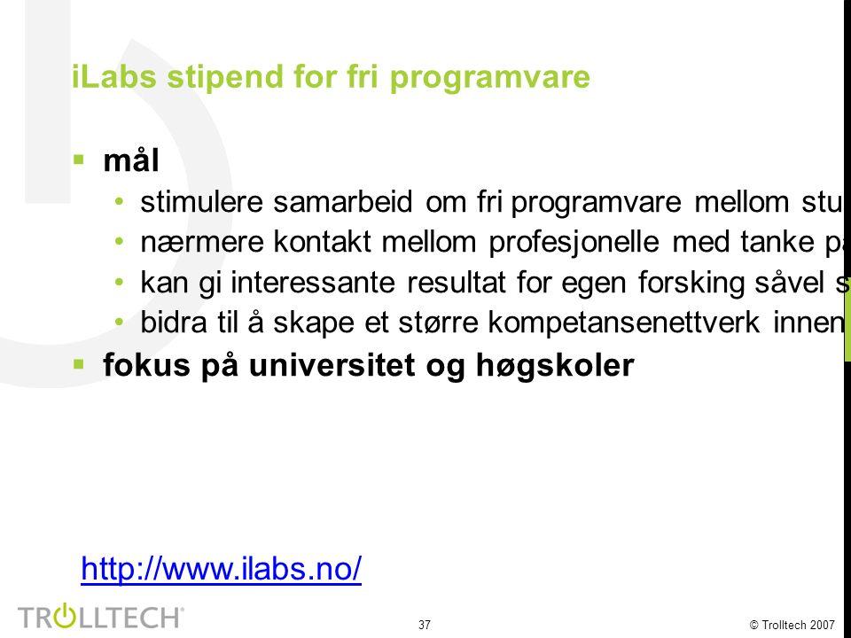 37 © Trolltech 2007 iLabs stipend for fri programvare  mål stimulere samarbeid om fri programvare mellom studenter og veiledere nærmere kontakt mello
