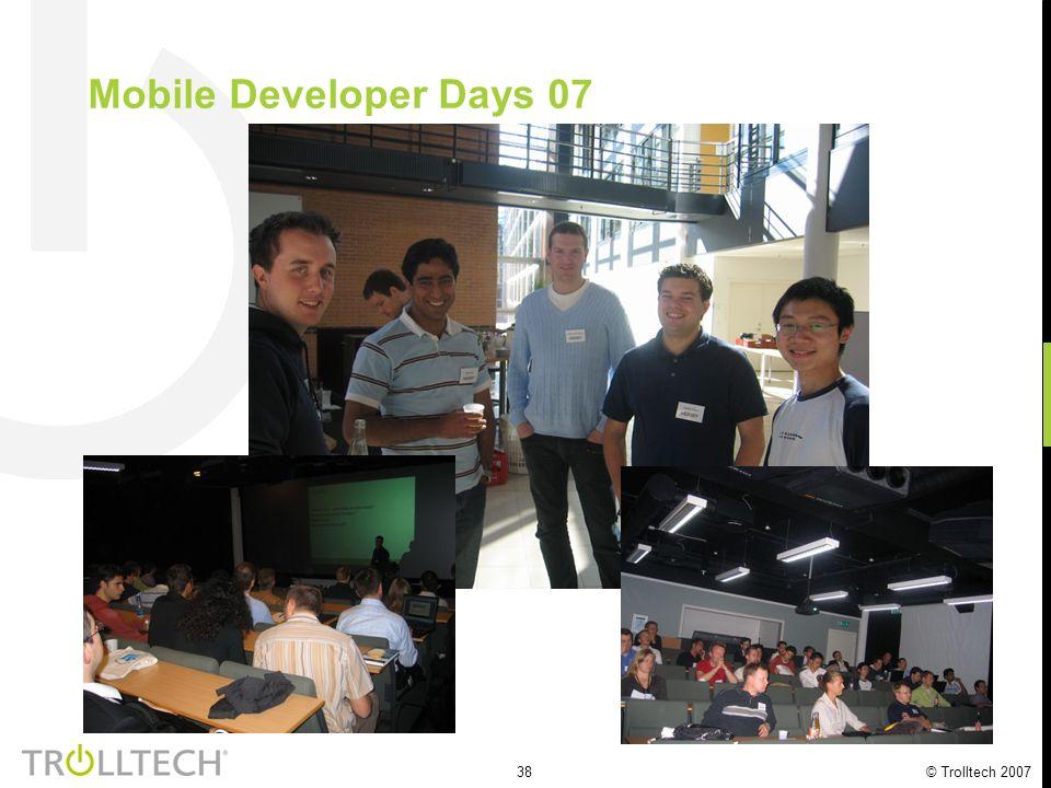 38 © Trolltech 2007 Mobile Developer Days 07