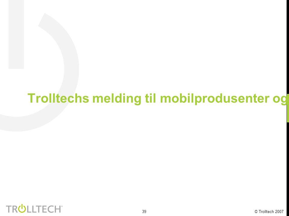 39 © Trolltech 2007 Trolltechs melding til mobilprodusenter og -operatører