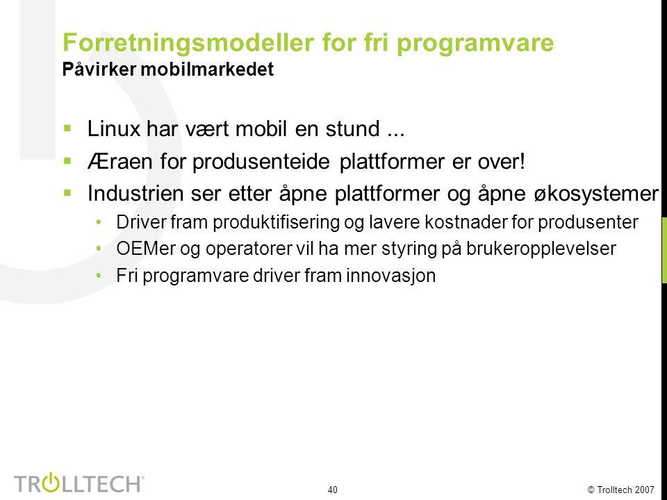 40 © Trolltech 2007  Linux har vært mobil en stund...  Æraen for produsenteide plattformer er over!  Industrien ser etter åpne plattformer og åpne