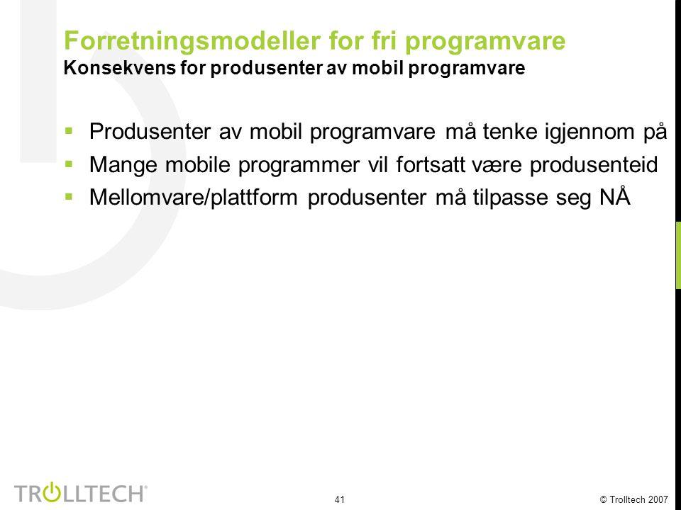 41 © Trolltech 2007 Forretningsmodeller for fri programvare Konsekvens for produsenter av mobil programvare  Produsenter av mobil programvare må tenk