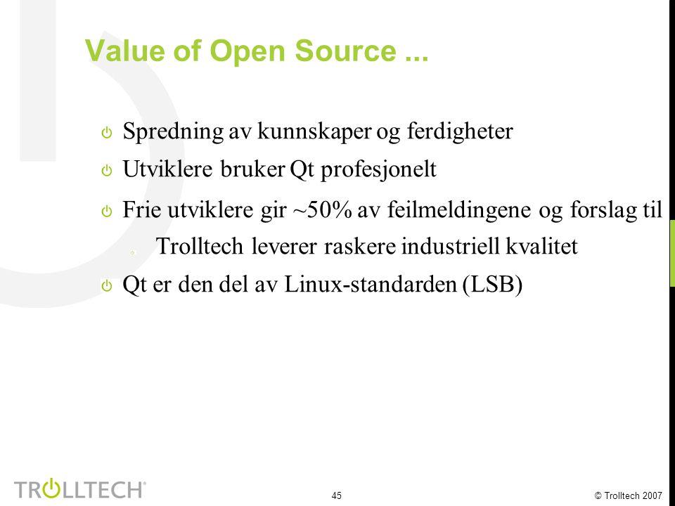 45 © Trolltech 2007 Value of Open Source... Spredning av kunnskaper og ferdigheter Utviklere bruker Qt profesjonelt Frie utviklere gir ~50% av feilmel