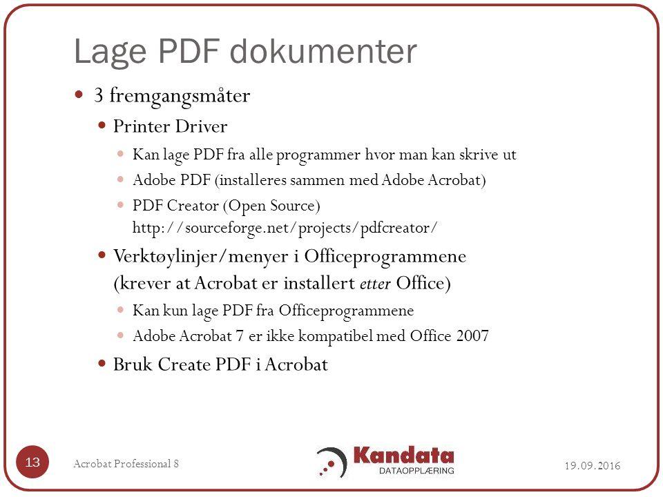 Lage PDF dokumenter 3 fremgangsmåter Printer Driver Kan lage PDF fra alle programmer hvor man kan skrive ut Adobe PDF (installeres sammen med Adobe Acrobat) PDF Creator (Open Source) http://sourceforge.net/projects/pdfcreator/ Verktøylinjer/menyer i Officeprogrammene (krever at Acrobat er installert etter Office) Kan kun lage PDF fra Officeprogrammene Adobe Acrobat 7 er ikke kompatibel med Office 2007 Bruk Create PDF i Acrobat 19.09.2016 13 Acrobat Professional 8