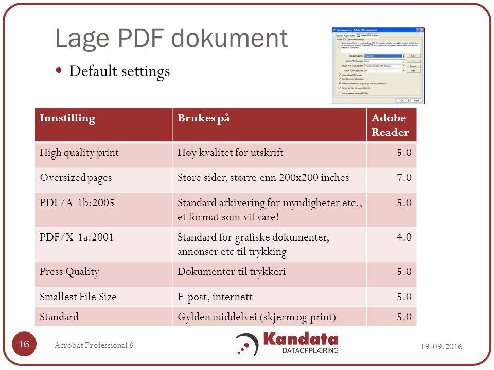 Lage PDF dokument 19.09.2016 Acrobat Professional 8 16 Default settings InnstillingBrukes påAdobe Reader High quality printHøy kvalitet for utskrift5.0 Oversized pagesStore sider, større enn 200x200 inches7.0 PDF/A-1b:2005Standard arkivering for myndigheter etc., et format som vil vare.