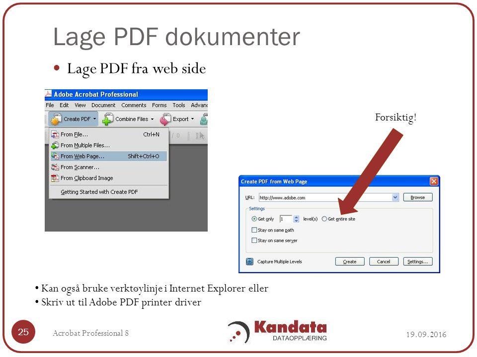 Lage PDF dokumenter 19.09.2016 Acrobat Professional 8 25 Lage PDF fra web side Kan også bruke verktøylinje i Internet Explorer eller Skriv ut til Adobe PDF printer driver Forsiktig!