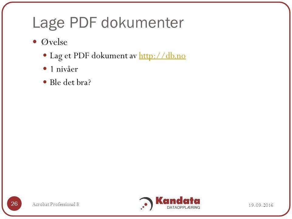 Lage PDF dokumenter 19.09.2016 Acrobat Professional 8 26 Øvelse Lag et PDF dokument av http://db.nohttp://db.no 1 nivåer Ble det bra?