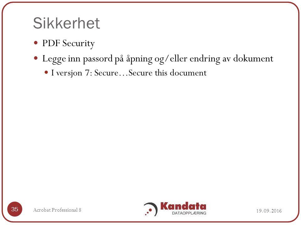 Sikkerhet 19.09.2016 Acrobat Professional 8 35 PDF Security Legge inn passord på åpning og/eller endring av dokument I versjon 7: Secure…Secure this document