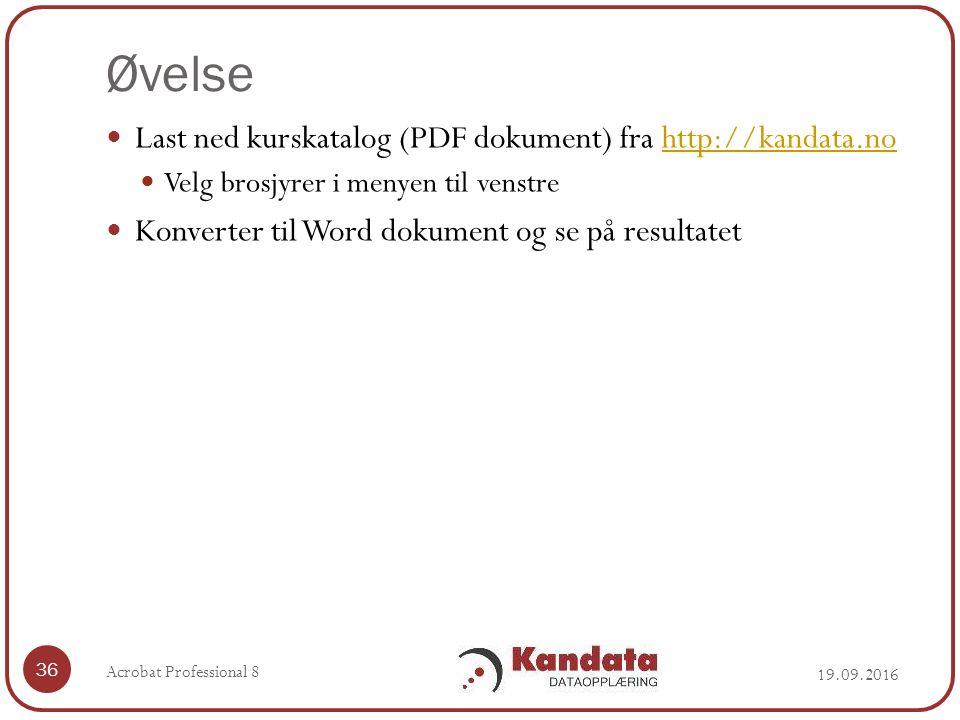 Øvelse 19.09.2016 Acrobat Professional 8 36 Last ned kurskatalog (PDF dokument) fra http://kandata.nohttp://kandata.no Velg brosjyrer i menyen til venstre Konverter til Word dokument og se på resultatet