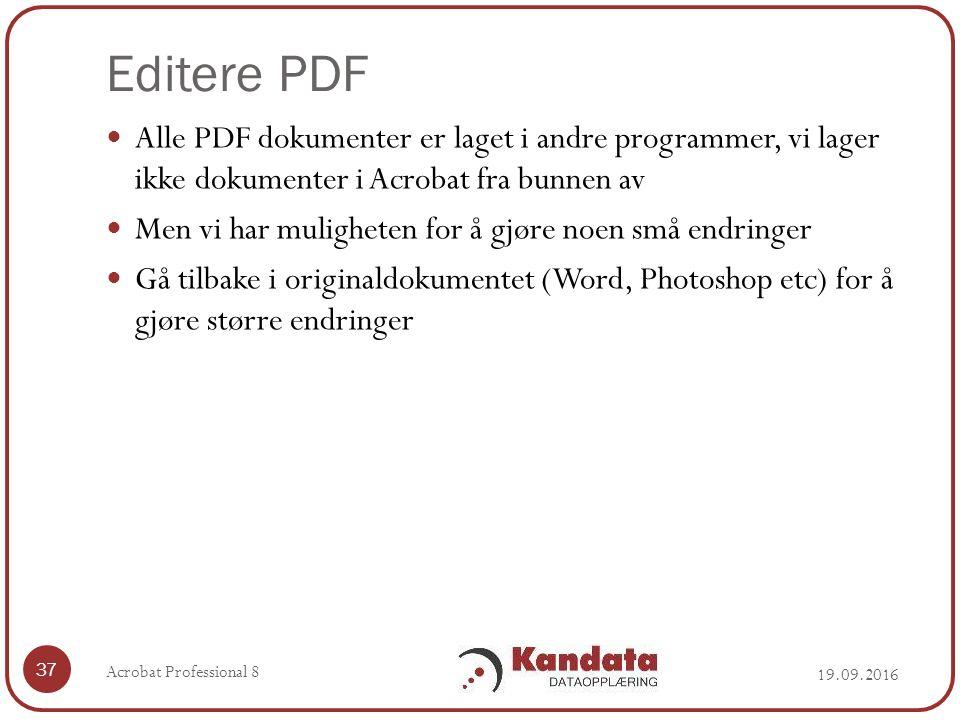 Editere PDF Alle PDF dokumenter er laget i andre programmer, vi lager ikke dokumenter i Acrobat fra bunnen av Men vi har muligheten for å gjøre noen små endringer Gå tilbake i originaldokumentet (Word, Photoshop etc) for å gjøre større endringer 37 Acrobat Professional 8 19.09.2016