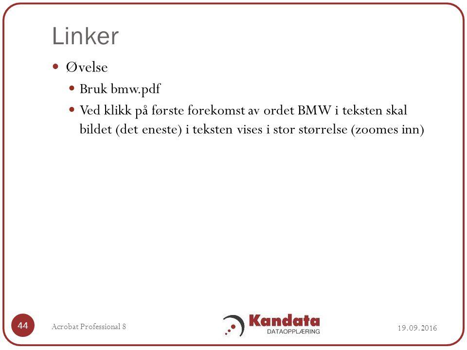 Linker 19.09.2016 Acrobat Professional 8 44 Øvelse Bruk bmw.pdf Ved klikk på første forekomst av ordet BMW i teksten skal bildet (det eneste) i teksten vises i stor størrelse (zoomes inn)