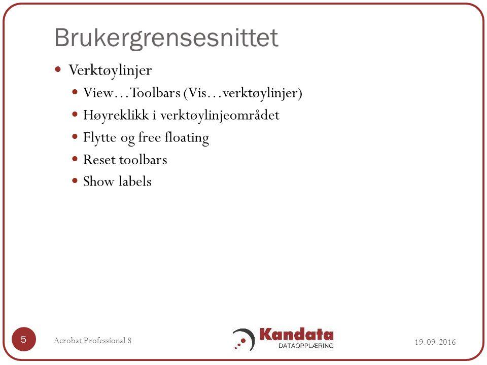 Brukergrensesnittet Verktøylinjer View…Toolbars (Vis…verktøylinjer) Høyreklikk i verktøylinjeområdet Flytte og free floating Reset toolbars Show labels 19.09.2016 Acrobat Professional 8 5