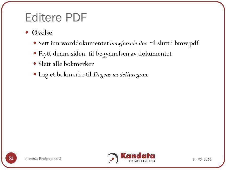 Editere PDF 19.09.2016 Acrobat Professional 8 51 Øvelse Sett inn worddokumentet bmwforside.doc til slutt i bmw.pdf Flytt denne siden til begynnelsen av dokumentet Slett alle bokmerker Lag et bokmerke til Dagens modellprogram