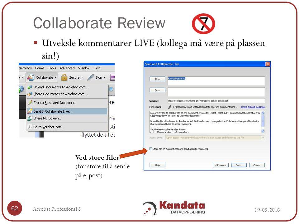 Collaborate Review 19.09.2016 Acrobat Professional 8 62 Utveksle kommentarer LIVE (kollega må være på plassen sin!) Ved store filer (for store til å sende på e-post)