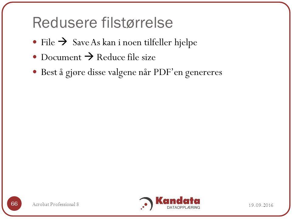 Redusere filstørrelse 19.09.2016 Acrobat Professional 8 66 File  Save As kan i noen tilfeller hjelpe Document  Reduce file size Best å gjøre disse valgene når PDF'en genereres