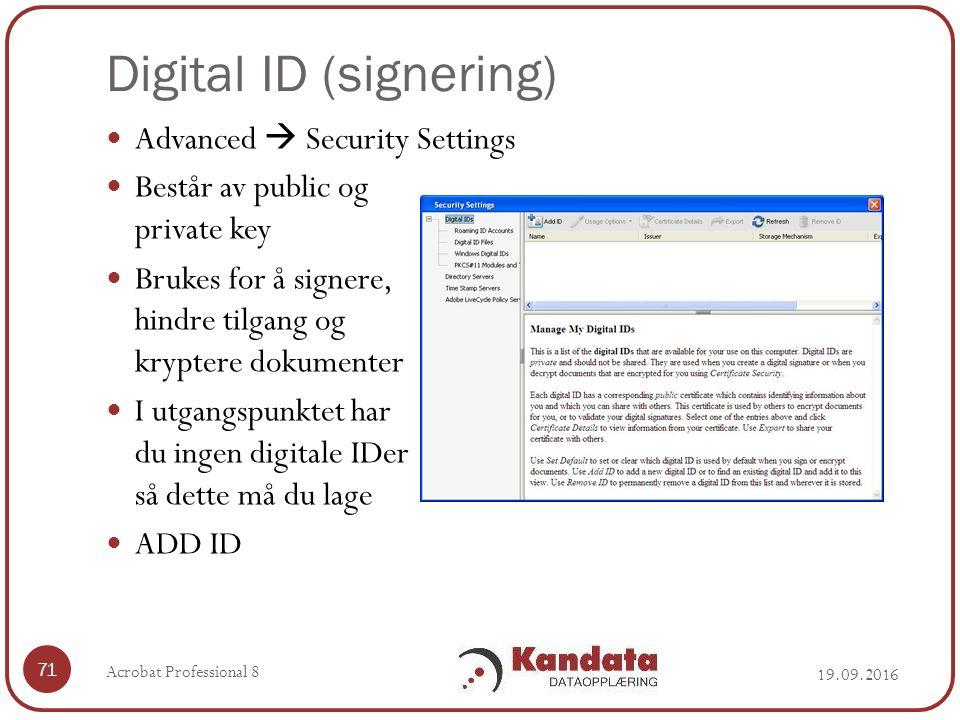 Digital ID (signering) 19.09.2016 Acrobat Professional 8 71 Advanced  Security Settings Består av public og private key Brukes for å signere, hindre tilgang og kryptere dokumenter I utgangspunktet har du ingen digitale IDer så dette må du lage ADD ID