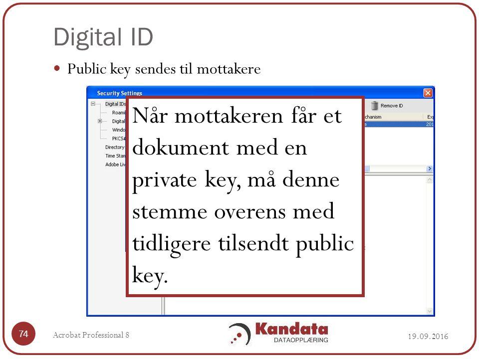 Digital ID 19.09.2016 Acrobat Professional 8 74 Public key sendes til mottakere Når mottakeren får et dokument med en private key, må denne stemme overens med tidligere tilsendt public key.