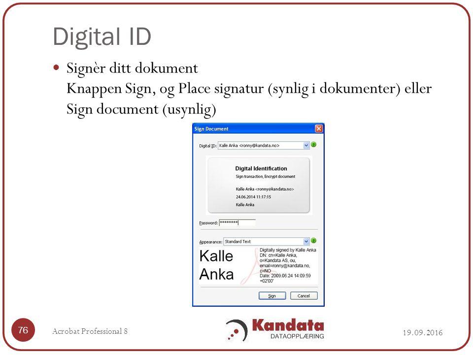 Digital ID 19.09.2016 Acrobat Professional 8 76 Signèr ditt dokument Knappen Sign, og Place signatur (synlig i dokumenter) eller Sign document (usynlig)