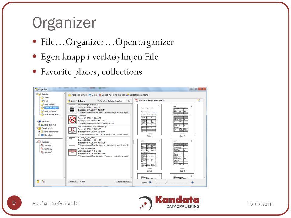 Organizer File…Organizer…Open organizer Egen knapp i verktøylinjen File Favorite places, collections 19.09.2016 Acrobat Professional 8 9