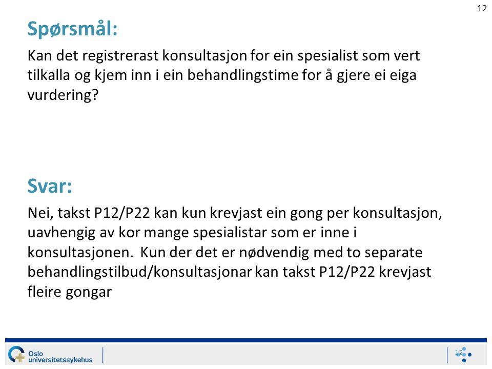 12 Spørsmål: Kan det registrerast konsultasjon for ein spesialist som vert tilkalla og kjem inn i ein behandlingstime for å gjere ei eiga vurdering? S