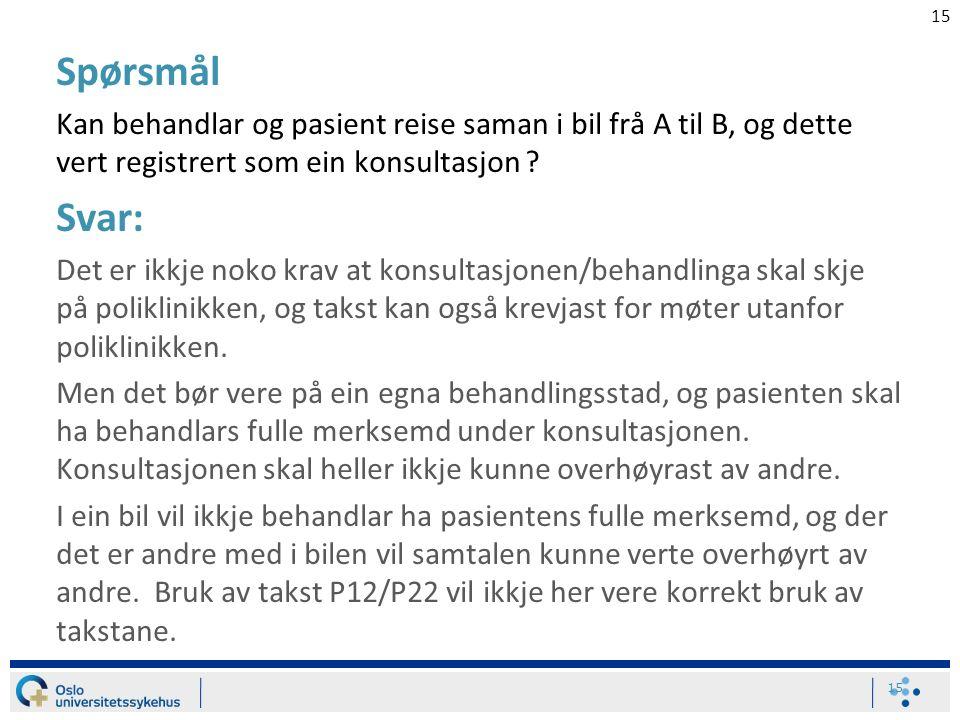 15 Spørsmål Kan behandlar og pasient reise saman i bil frå A til B, og dette vert registrert som ein konsultasjon ? Svar: Det er ikkje noko krav at ko