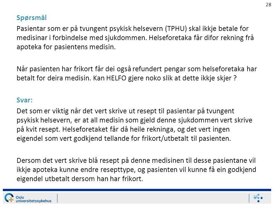 28 Spørsmål Pasientar som er på tvungent psykisk helsevern (TPHU) skal ikkje betale for medisinar i forbindelse med sjukdommen.