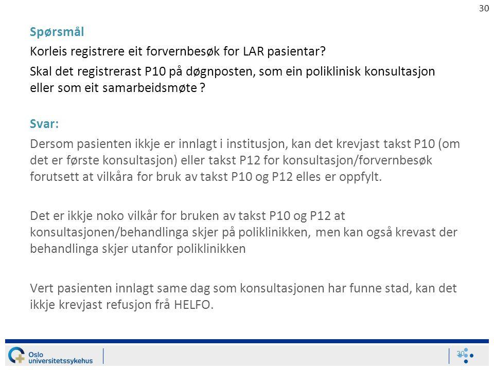 30 Spørsmål Korleis registrere eit forvernbesøk for LAR pasientar? Skal det registrerast P10 på døgnposten, som ein poliklinisk konsultasjon eller som