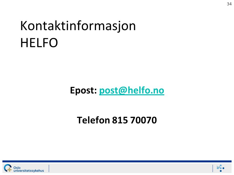 34 Kontaktinformasjon HELFO Epost: post@helfo.nopost@helfo.no Telefon 815 70070 Postadresse: Postboks 2415, 3104 Tønsberg 34