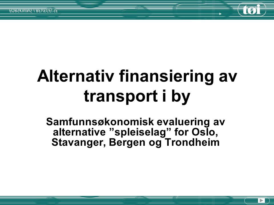 Alternativ finansiering av transport i by Samfunnsøkonomisk evaluering av alternative spleiselag for Oslo, Stavanger, Bergen og Trondheim