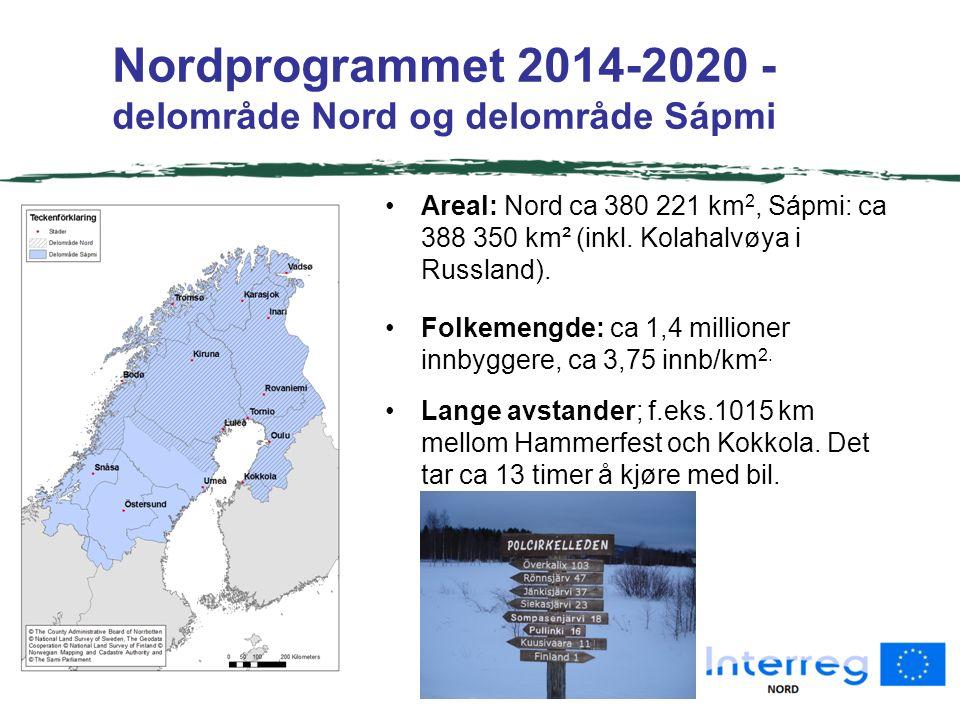 Nordprogrammet 2014-2020 - delområde Nord og delområde Sápmi Areal: Nord ca 380 221 km 2, Sápmi: ca 388 350 km² (inkl.