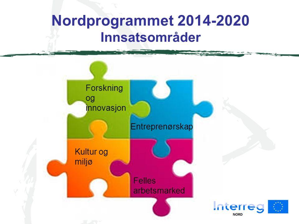 Nordprogrammet 2014-2020 Innsatsområde 1 – Forskning og innovasjon Spesifikk mål 1: Bedriftens evne til å kommersialisere innovasjoner har blitt styrket innen regionens fokusområder Spesifikk mål 2: Aktører innen innovationssystemet har styrket sin evne til å delta på den Europeiske forskningsarena innen regionens fokusområder