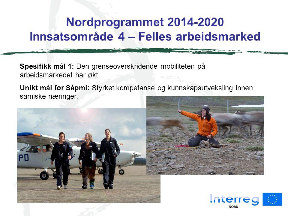 Nordprogrammet 2014-2020 Innsatsområde 4 – Felles arbeidsmarked Spesifikk mål 1: Den grenseoverskridende mobiliteten på arbeidsmarkedet har økt.
