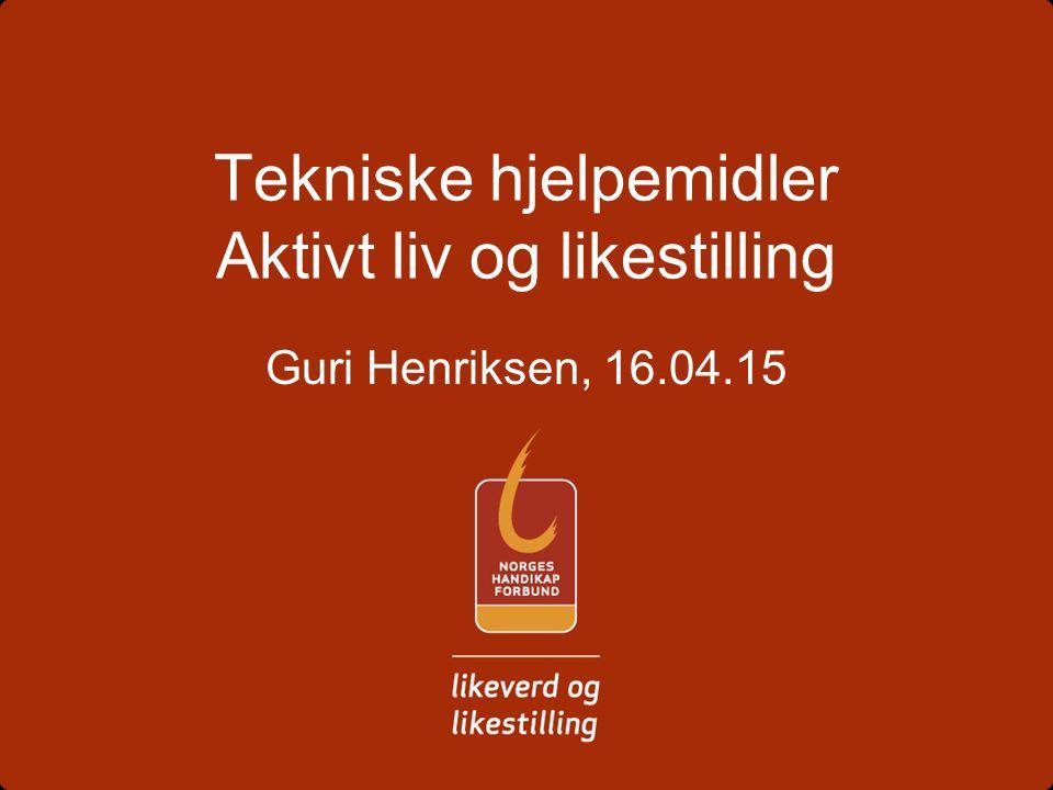 Tekniske hjelpemidler Aktivt liv og likestilling Guri Henriksen, 16.04.15