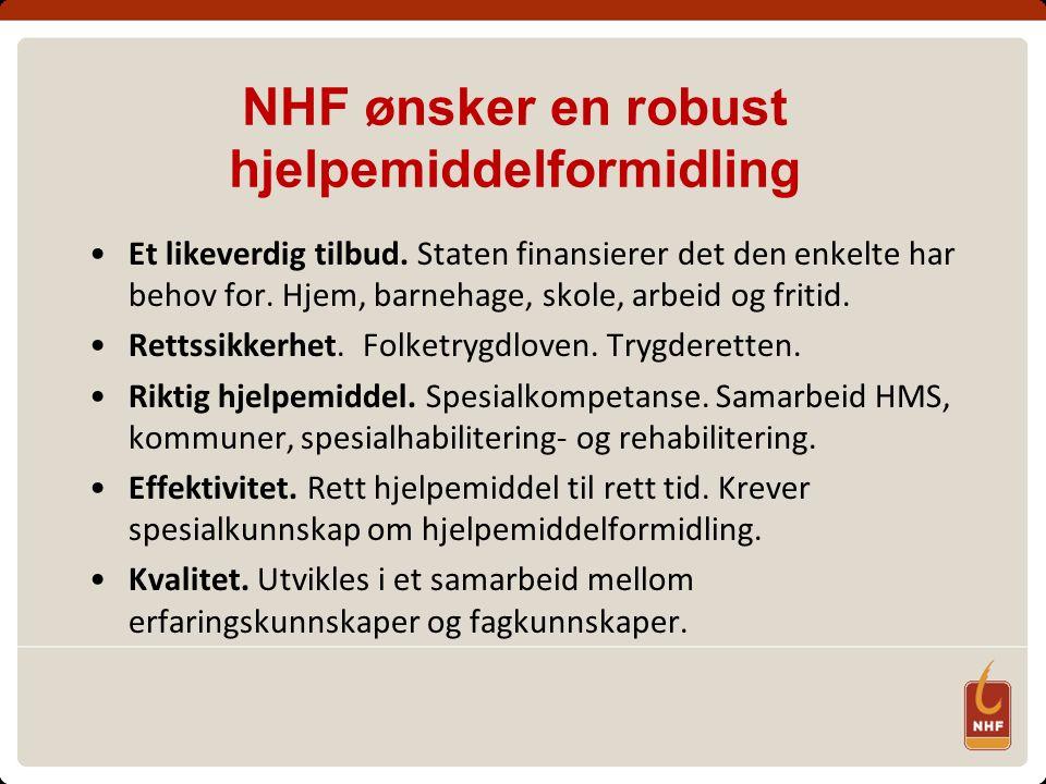 NHF ønsker en robust hjelpemiddelformidling Et likeverdig tilbud. Staten finansierer det den enkelte har behov for. Hjem, barnehage, skole, arbeid og