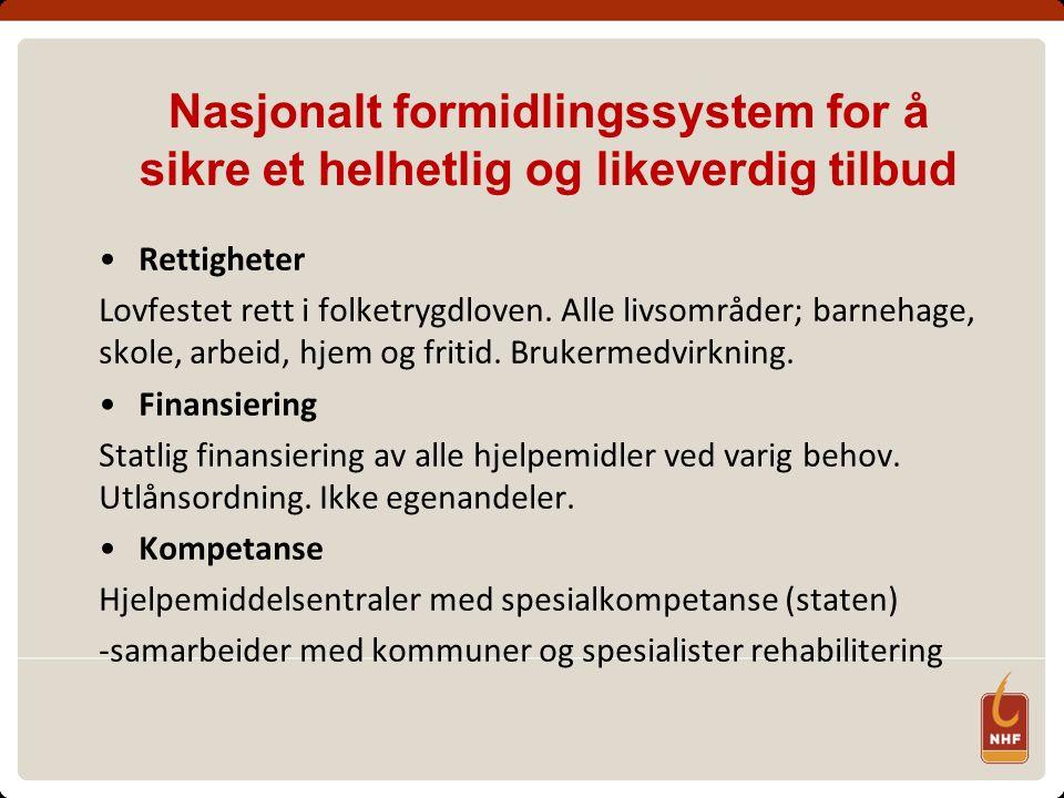 Nasjonalt formidlingssystem for å sikre et helhetlig og likeverdig tilbud Rettigheter Lovfestet rett i folketrygdloven. Alle livsområder; barnehage, s