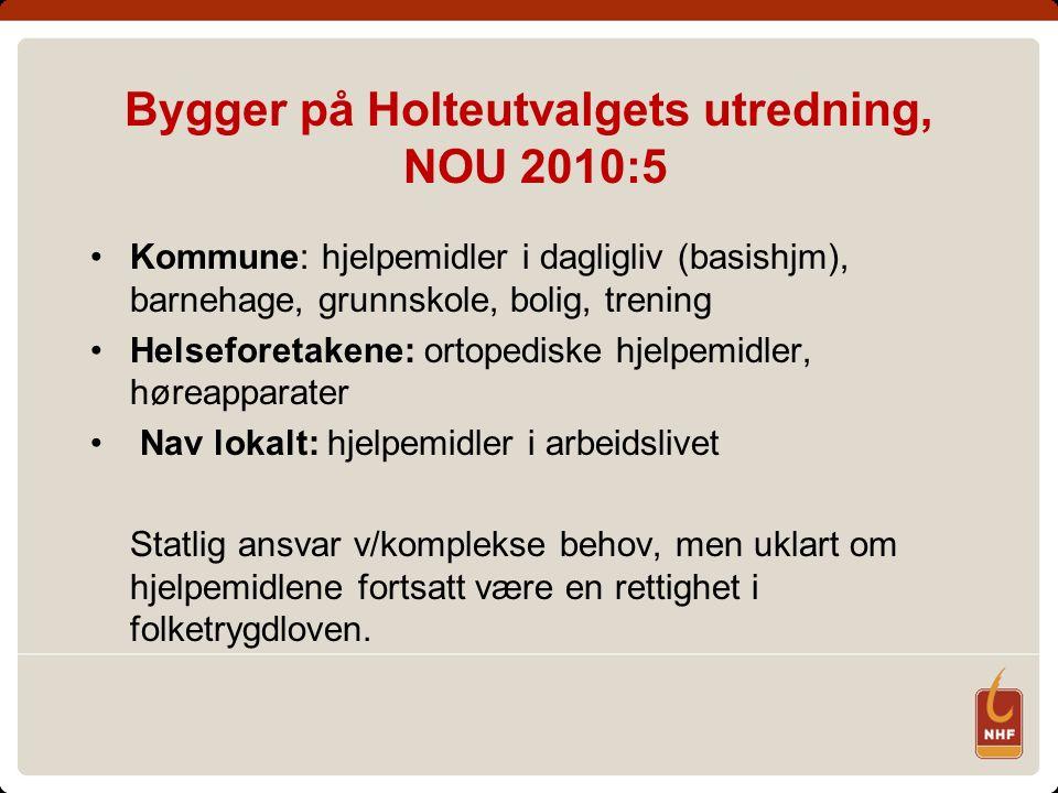Bygger på Holteutvalgets utredning, NOU 2010:5 Kommune: hjelpemidler i dagligliv (basishjm), barnehage, grunnskole, bolig, trening Helseforetakene: or