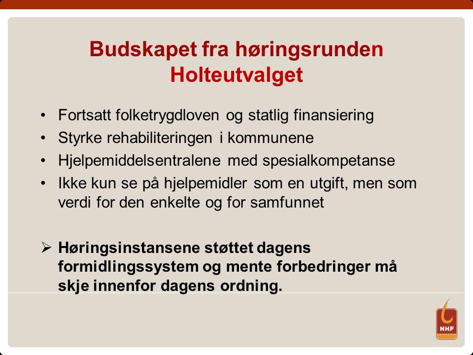 Budskapet fra høringsrunden Holteutvalget Fortsatt folketrygdloven og statlig finansiering Styrke rehabiliteringen i kommunene Hjelpemiddelsentralene