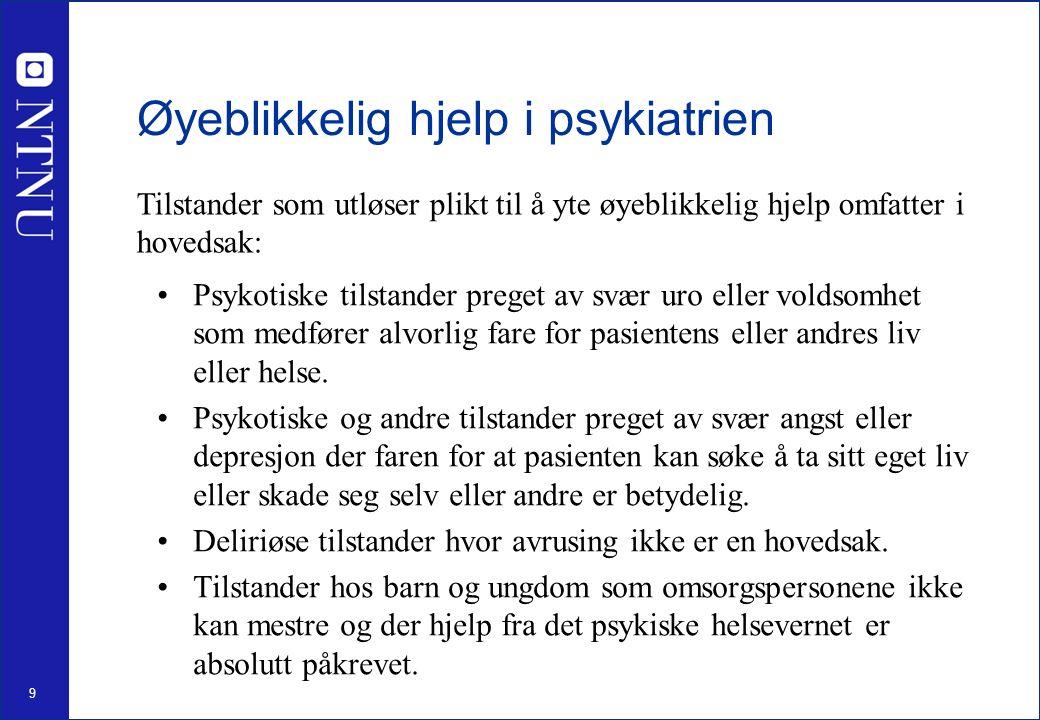9 Øyeblikkelig hjelp i psykiatrien Psykotiske tilstander preget av svær uro eller voldsomhet som medfører alvorlig fare for pasientens eller andres liv eller helse.