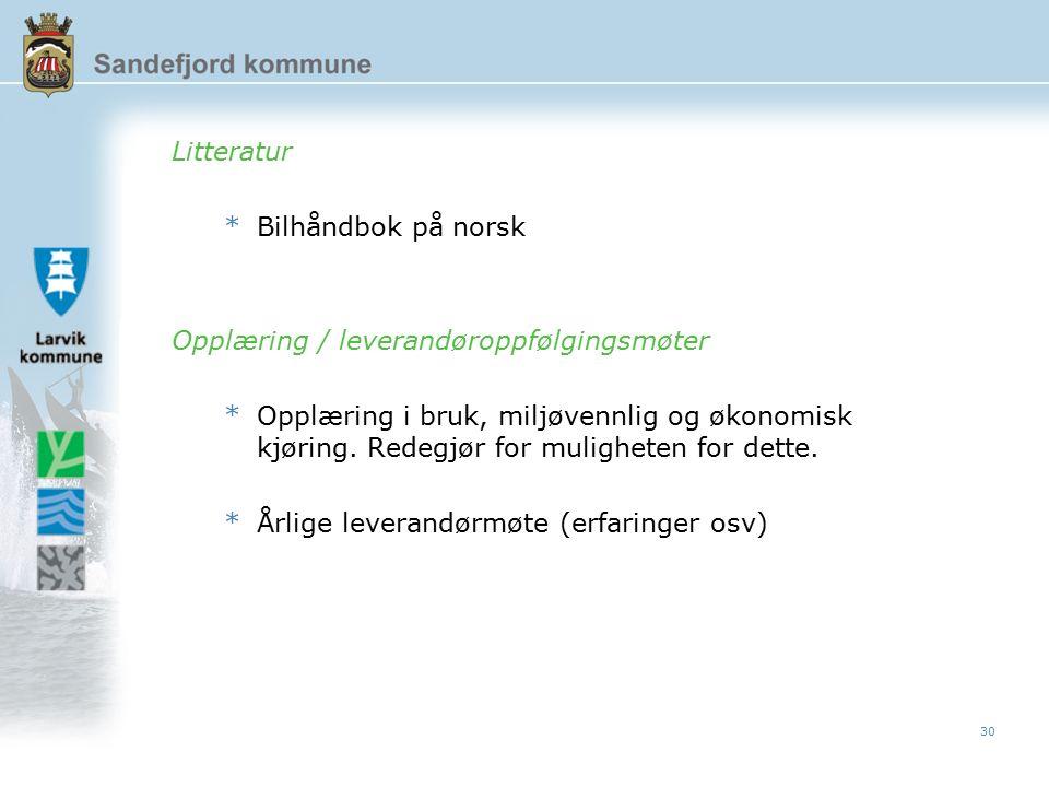 30 Litteratur *Bilhåndbok på norsk Opplæring / leverandøroppfølgingsmøter *Opplæring i bruk, miljøvennlig og økonomisk kjøring.