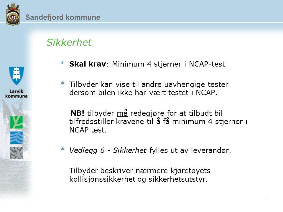 36 Sikkerhet *Skal krav: Minimum 4 stjerner i NCAP-test *Tilbyder kan vise til andre uavhengige tester dersom bilen ikke har vært testet i NCAP.