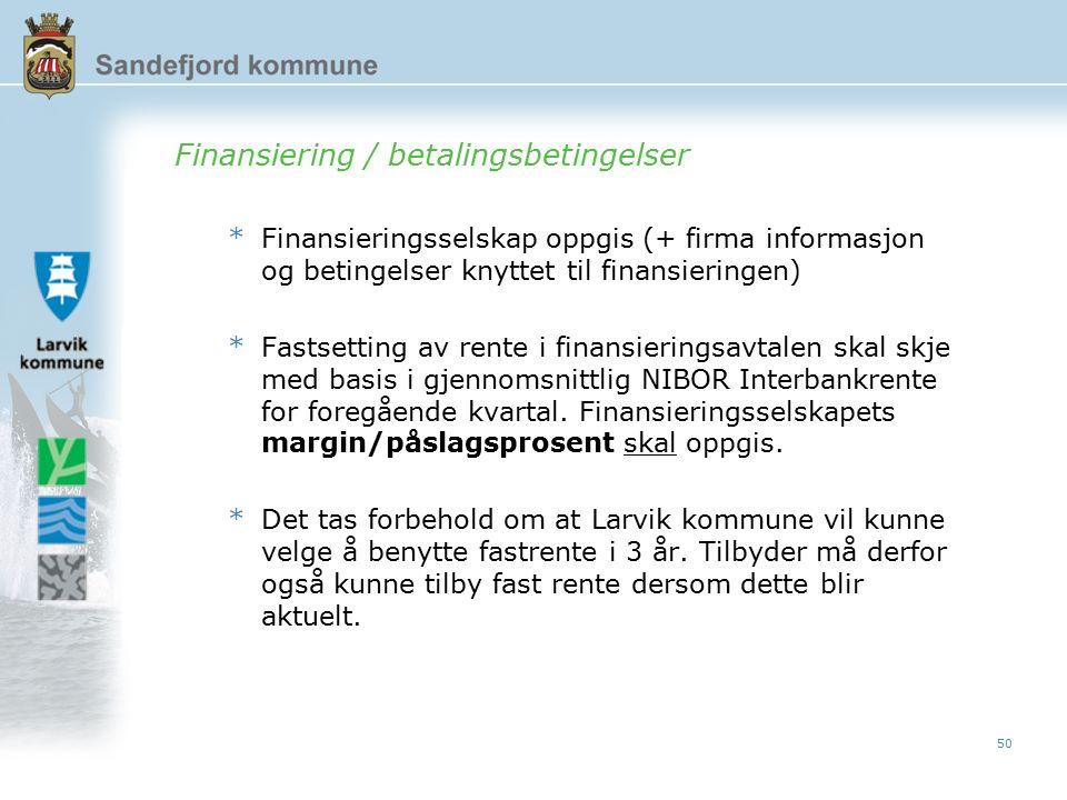 50 Finansiering / betalingsbetingelser *Finansieringsselskap oppgis (+ firma informasjon og betingelser knyttet til finansieringen) *Fastsetting av rente i finansieringsavtalen skal skje med basis i gjennomsnittlig NIBOR Interbankrente for foregående kvartal.