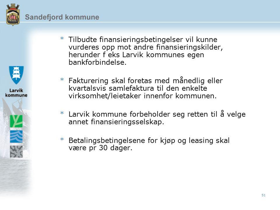 51 *Tilbudte finansieringsbetingelser vil kunne vurderes opp mot andre finansieringskilder, herunder f eks Larvik kommunes egen bankforbindelse.