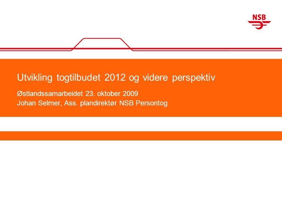 Utvikling togtilbudet 2012 og videre perspektiv Østlandssamarbeidet 23.