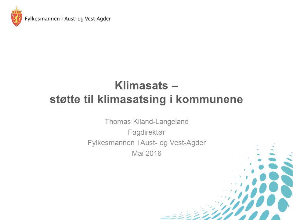 Klimasats – støtte til klimasatsing i kommunene Thomas Kiland-Langeland Fagdirektør Fylkesmannen i Aust- og Vest-Agder Mai 2016