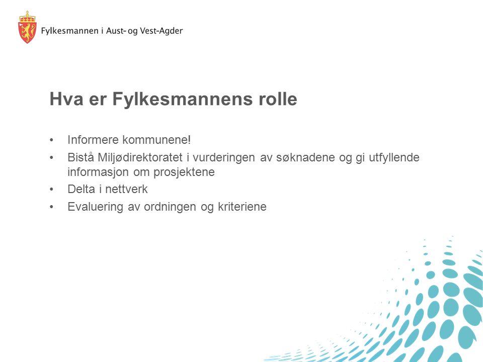 Hva er Fylkesmannens rolle Informere kommunene! Bistå Miljødirektoratet i vurderingen av søknadene og gi utfyllende informasjon om prosjektene Delta i